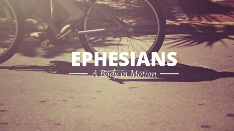Ephesians: A Body in Motion