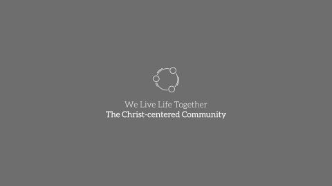 We Live Life Together – The Christ-centered Community